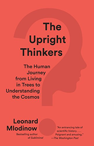 9780345804433: The Upright Thinkers: The Human Journey from Living in Trees to Understanding the Cosmos