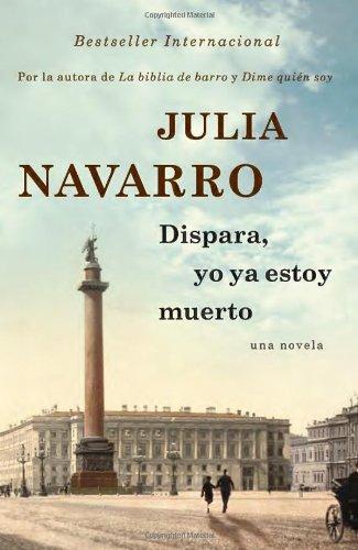 Dispara, yo ya estoy muerto (Spanish Edition): Navarro, Julia
