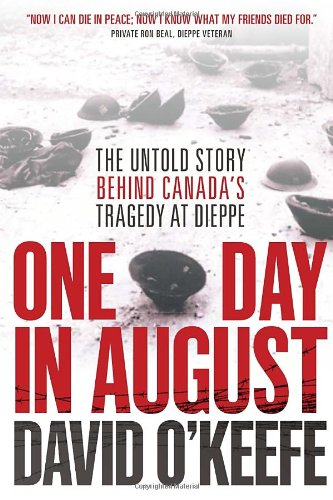 9780345807694: One Day in August: The Untold Story Behind Canada's Tragedy at Dieppe