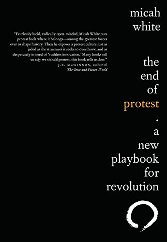 The End of Protest: A New Playbook for Revolution: White, Micah