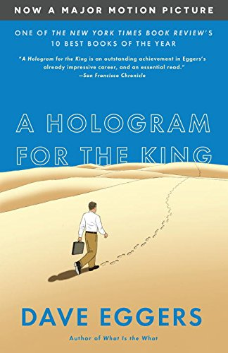 A Hologram for the King (MTI): A Novel: Dave Eggers