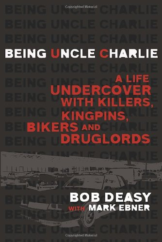 9780345812827: Being Uncle Charlie: A Life Undercover with Killers, Kingpins, Bikers and Druglords