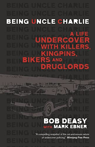 9780345812834: Being Uncle Charlie: A Life Undercover with Killers, Kingpins, Bikers and Druglords