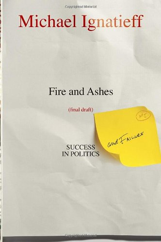 9780345813268: Fire and Ashes: Success and Failure in Politics