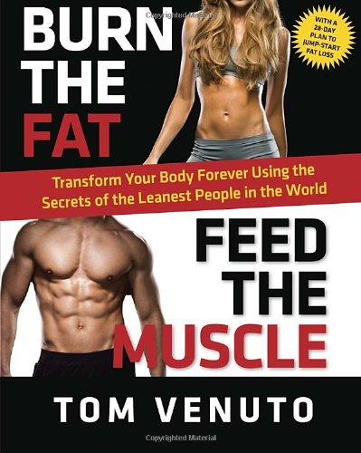 9780345813695: Burn the Fat, Feed the Muscle: Transform Your Body Forever Using the Secrets of the Leanest People in the World