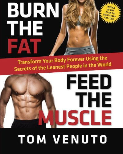 9780345813701: Burn the Fat, Feed the Muscle: Transform Your Body Forever Using the Secrets of the Leanest People in the World