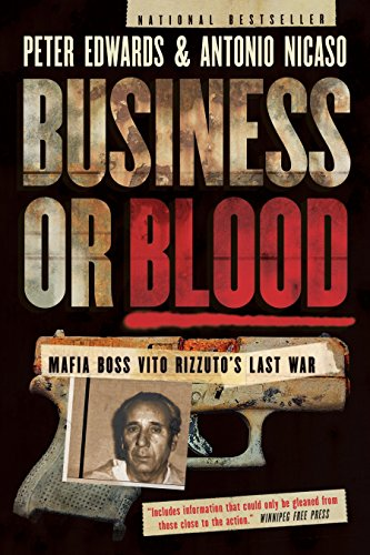 Business or Blood: Mafia Boss Vito Rizzuto's Last War: Antonio Nicaso; Peter Edwards