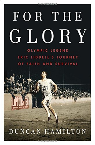 9780345814562: For the Glory: Olympic Legend Eric Liddell's Journey of Faith and Survival