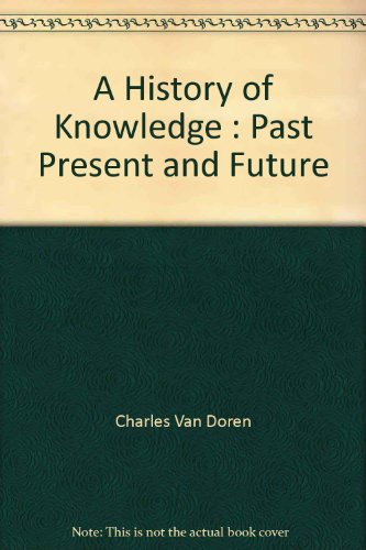9780345910868: A History of Knowledge: Past, Present and Future