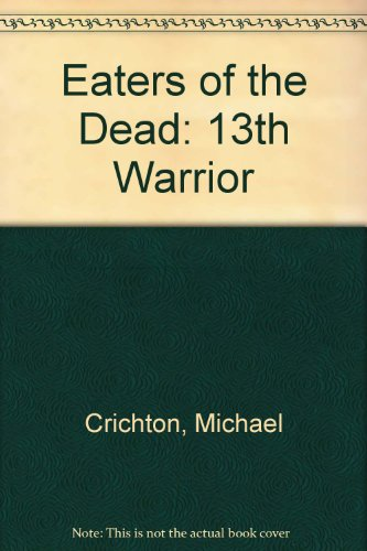 9780345914743: Eaters of the Dead: 13th Warrior