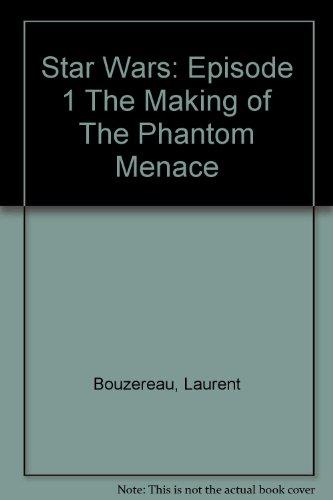 9780345916358: Star Wars: Episode 1 The Making of The Phantom Menace by Bouzereau, Laurent