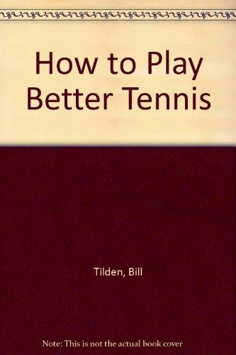 How to Play Better Tennis: Tilden, Bill