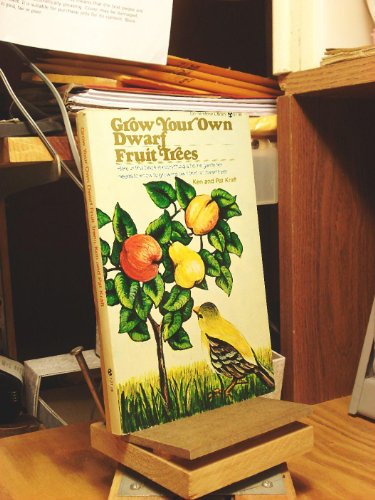 Grow Your Own Dwarf Fruit Trees: Kraft, Ken and