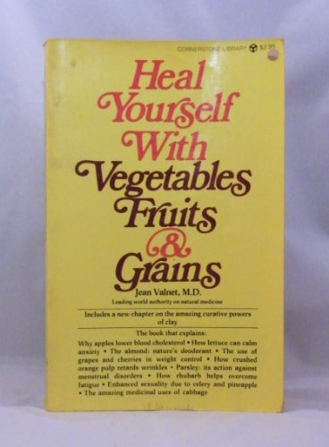 Heal Yourself With Vegetables, Fruits and Grains: Valnet, Jean