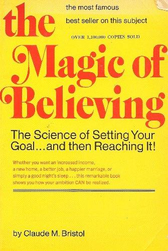 The magic of believing: Claude M Bristol