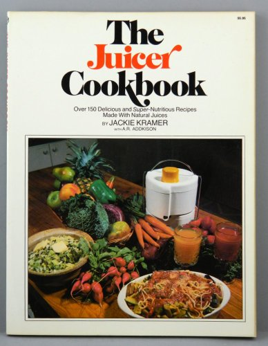 9780346123663: The Juicer Cookbook : Over 150 Delicious and Super-Nutritious Recipes Made with Natural Juices