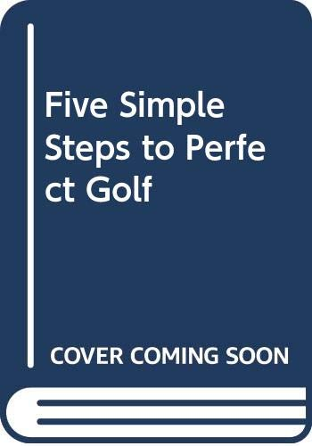9780346123793: Five Simple Steps to Perfect Golf