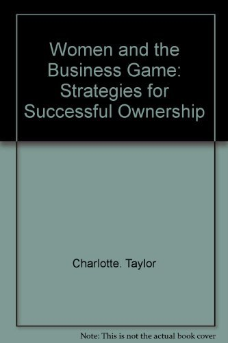 Women and the business game: Strategies for successful ownership: Charlotte Taylor