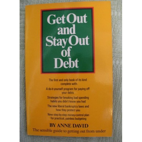 Get Out and Stay Out of Debt--With the New Debt Counselor's Money-Control Plan: David, Anne