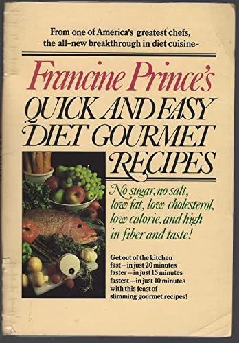 Francine Prince's Quick and Easy Diet Gourmet Recipes: Delicious Gourmet Cuisine in As Little ...