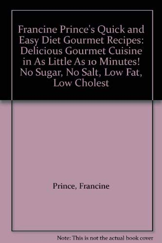 9780346125612: Francine Prince's Quick and Easy Diet Gourmet Recipes: Delicious Gourmet Cuisine in As Little As 10 Minutes! No Sugar, No Salt, Low Fat, Low Cholest