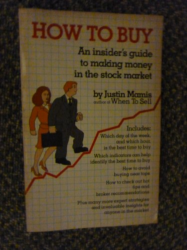 How to Buy: An Insider's Guide to Making Money in the Stock Market: Justin Mamis