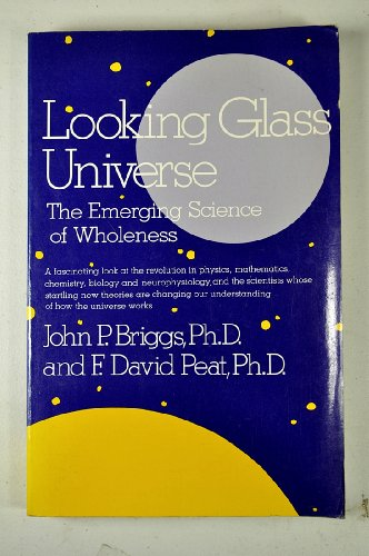 9780346125940: Looking glass universe: The emerging science of wholeness