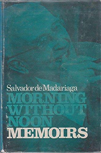 Morning without noon: memoirs: Madariaga, Salvador de