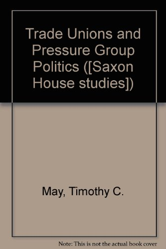Trade Unions and Pressure Group Politics: May, Timothy C.