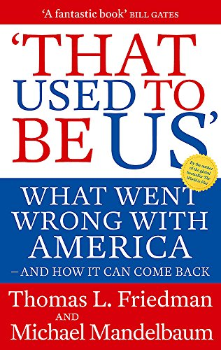 9780349000091: That Used to Be Us: What Went Wrong with America - And How It Can Come Back. Thomas L. Friedman and Michael Mandelbaum