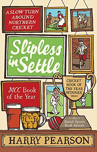 9780349000107: Slipless In Settle: A Slow Turn Around Northern Cricket