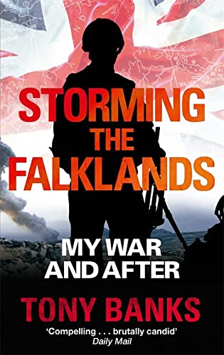 Storming The Falklands: My War and After: Tony Banks