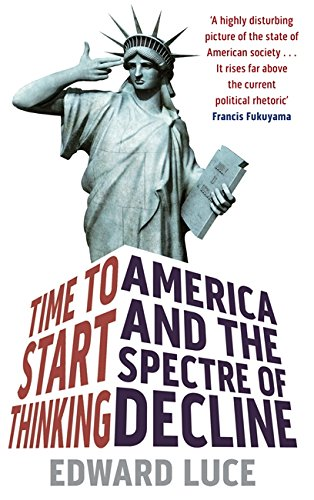 Time to Start Thinking: America and the Spectre of Decline: Luce, Edward