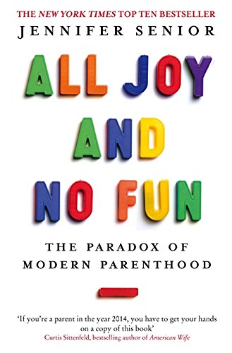 9780349005515: All Joy and No Fun: The Paradox of Modern Parenthood