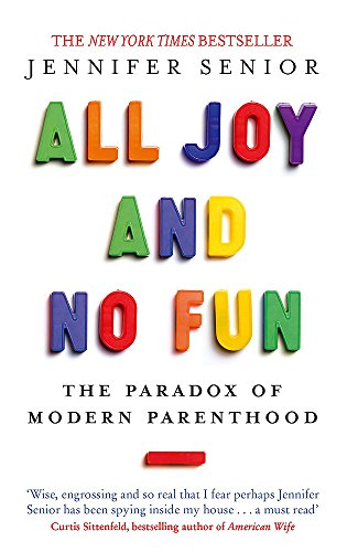 9780349005539: All Joy and No Fun: The Paradox of Modern Parenthood