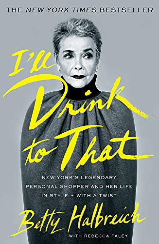 9780349006017: I'll Drink to That: New York's Legendary Personal Shopper and Her Life in Style - With a Twist