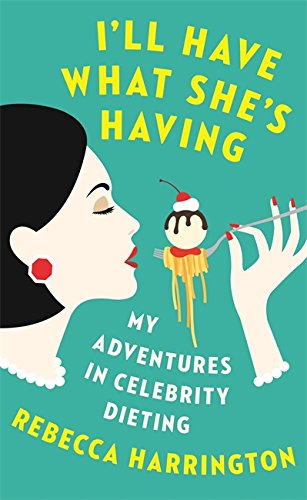 9780349006031: I'll Have What She's Having: My Adventures in Celebrity Dieting
