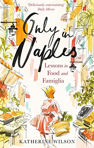 9780349006321: Only in Naples: Lessons in Food and Famiglia