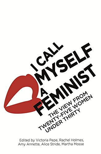 9780349006550: I Call Myself A Feminist: The View from Twenty-Five Women Under Thirty