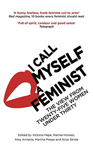 9780349008455: I Call Myself A Feminist: The View from Twenty-Five Women Under Thirty