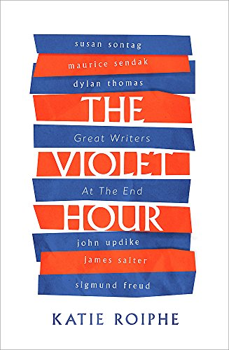 9780349008516: The Violet Hour: Great Writers at the End
