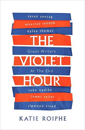 9780349008523: The Violet Hour: Great Writers at the End