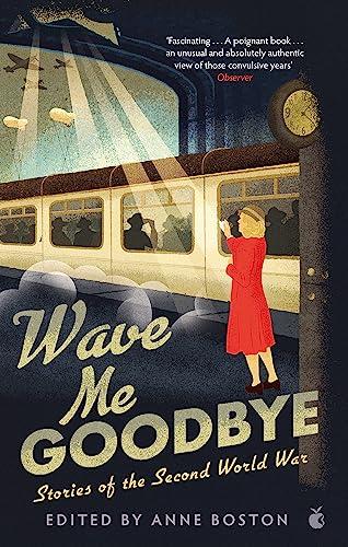 9780349012612: Wave Me Goodbye: Stories of the Second World War (Virago Modern Classics)