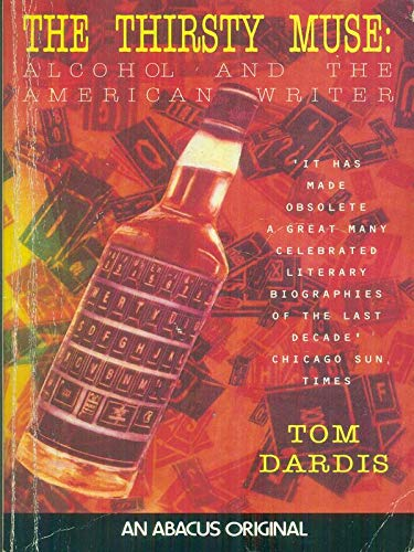 9780349101439: The Thirsty Muse: Alcohol and the American Writer