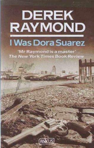 I Was Dora Suarez (Abacus Books) (9780349101965) by Derek Raymond