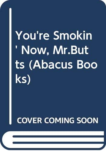 9780349102436: 'YOU'RE SMOKIN' NOW, MR.BUTTS'