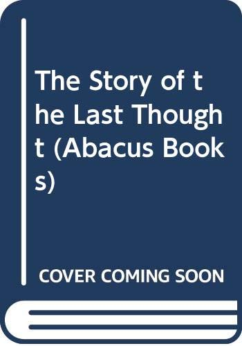9780349102535: The Story of the Last Thought (Abacus Books)