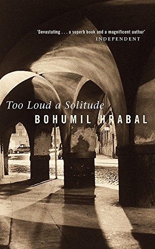 Too Loud A Solitude: Hrabal, Bohumil