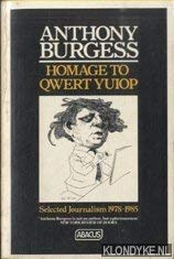 Homage to QWERT YUIOP: Selected Journalism, 1978-1985: Burgess, Anthony