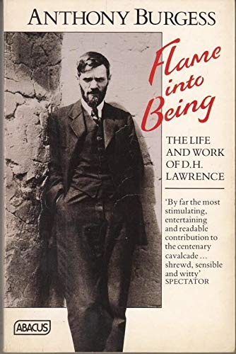 Flame Into Being Life and Work of D.H. Lawrence: Burgess, Anthony